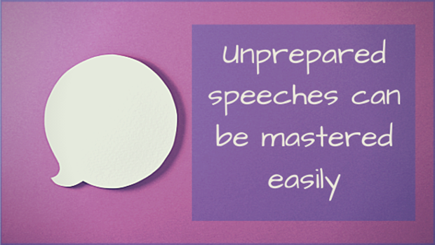 Unprepared speeches can be mastered easily